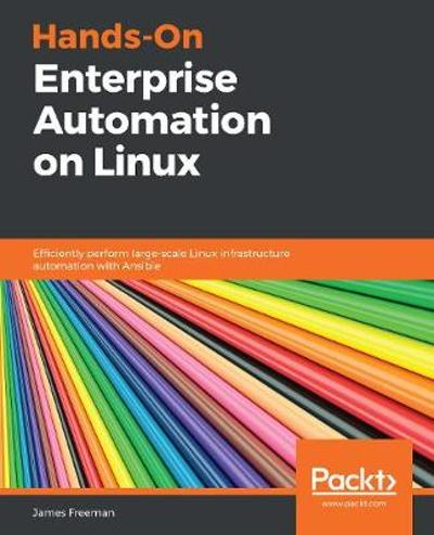 Hands-On Enterprise Automation on Linux - James Freeman