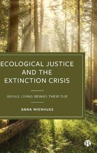 Ecological Justice and the Extinction Crisis - Anna Wienhues
