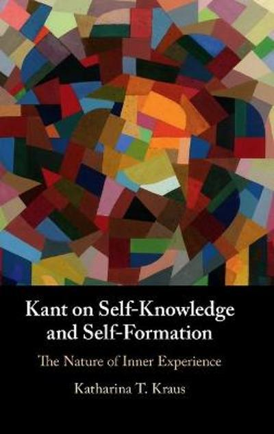 Kant on Self-Knowledge and Self-Formation - Katharina T. Kraus
