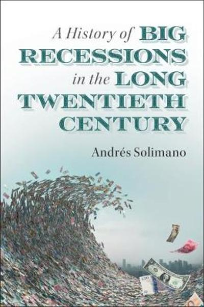 A History of Big Recessions in the Long Twentieth Century - Andres Solimano
