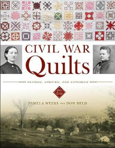 Civil War Quilts: Revised, Updated and Expanded - Don Beld