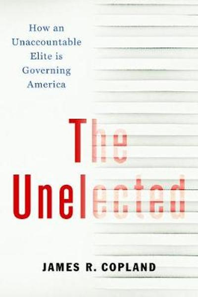 The Unelected - James R. Copland