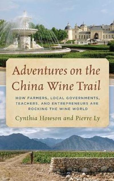Adventures on the China Wine Trail - Cynthia Howson