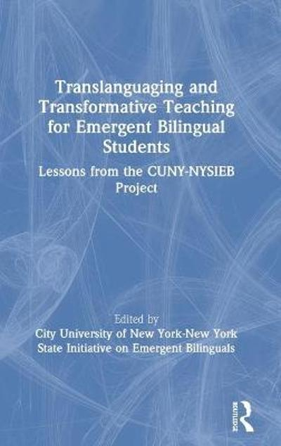 Translanguaging and Transformative Teaching for Emergent Bilingual Students - City University of New York-New York State Initiative on Emergent Bilinguals