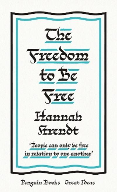 The Freedom to Be Free - Hannah Arendt