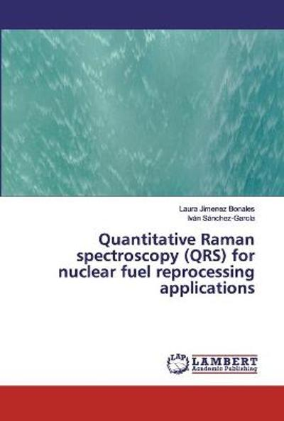 Quantitative Raman spectroscopy (QRS) for nuclear fuel reprocessing applications - Laura Jimenez Bonales