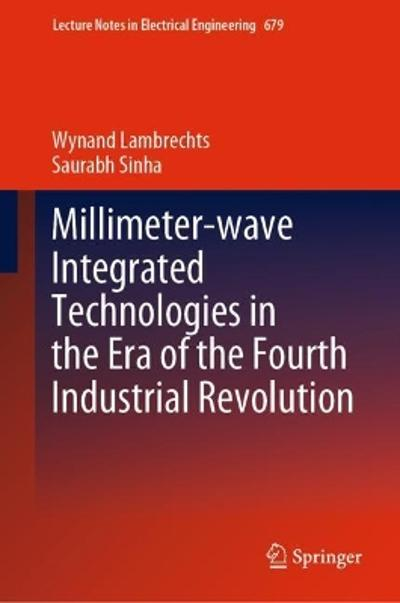 Millimeter-wave Integrated Technologies in the Era of the Fourth Industrial Revolution - Wynand Lambrechts