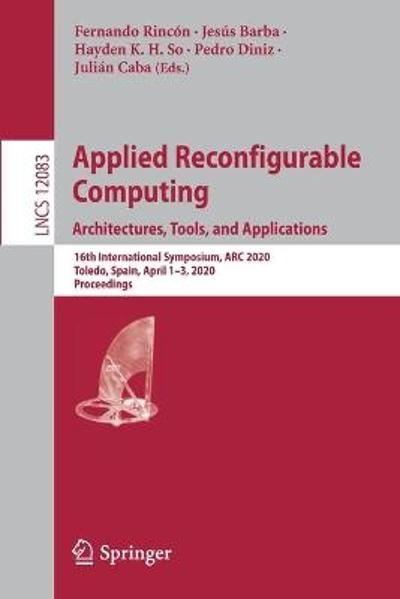 Applied Reconfigurable Computing. Architectures, Tools, and Applications - Fernando Rincon