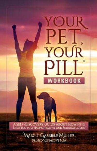 Your Pet, Your Pill(R) Workbook - Margit Gabriele Muller