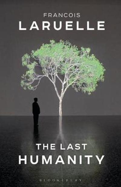 The Last Humanity - Professor Francois Laruelle