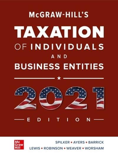 McGraw-Hill's Taxation of Individuals and Business Entities 2021 Edition - Brian Spilker