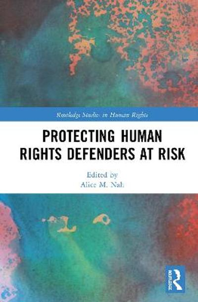Protecting Human Rights Defenders at Risk - Alice M. Nah