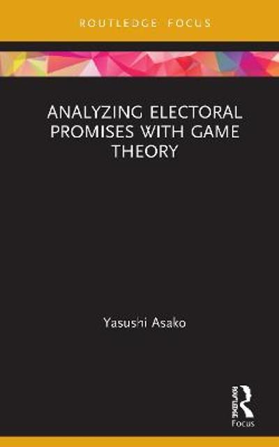 Analyzing Electoral Promises with Game Theory - Yasushi Asako