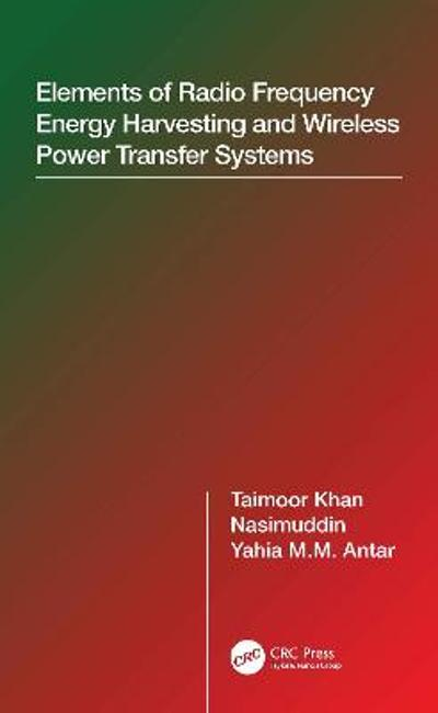 Elements of Radio Frequency Energy Harvesting and Wireless Power Transfer Systems - Taimoor Khan
