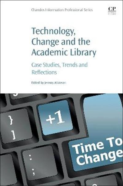 Technology, Change and the Academic Library - Jeremy Atkinson