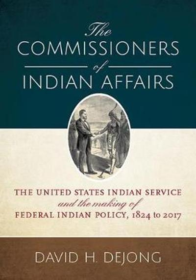 The Commissioners of Indian Affairs - David H. DeJong