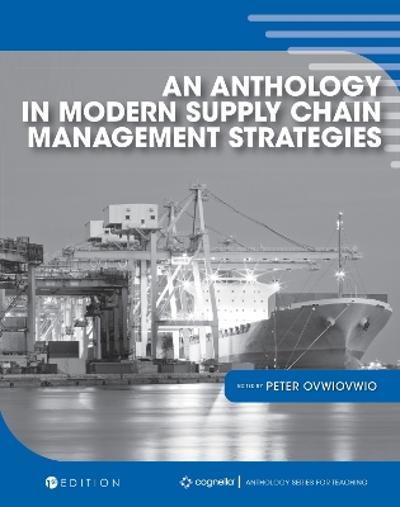 An Anthology in Modern Supply Chain Management Strategies - Peter Ovwiovwio