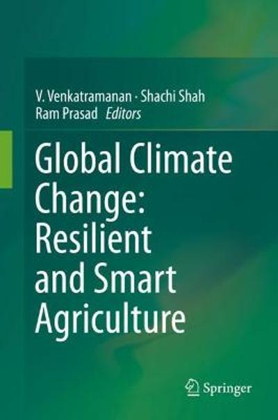 Global Climate Change: Resilient and Smart Agriculture - V. Venkatramanan
