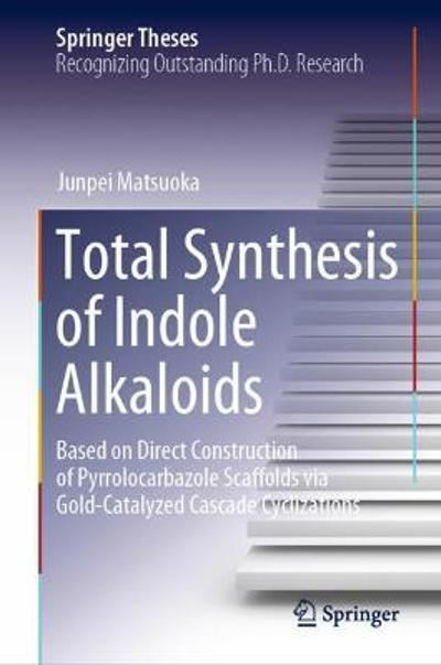 Total Synthesis of Indole Alkaloids - Junpei Matsuoka