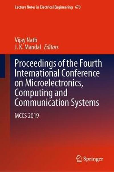 Proceedings of the Fourth International Conference on Microelectronics, Computing and Communication Systems - Vijay Nath