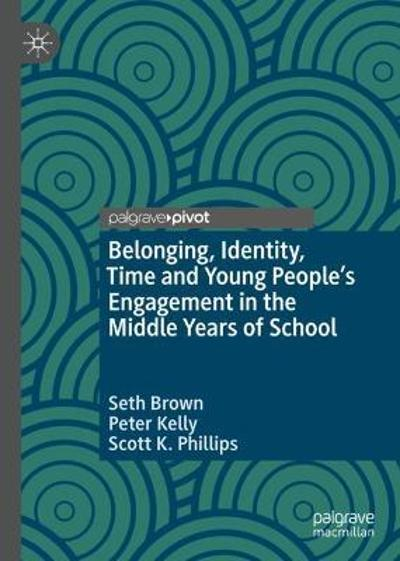 Belonging, Identity, Time and Young People's Engagement in the Middle Years of School - Seth Brown