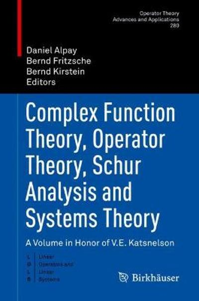 Complex Function Theory, Operator Theory, Schur Analysis and Systems Theory - Daniel Alpay