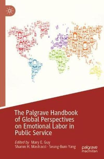The Palgrave Handbook of Global Perspectives on Emotional Labor in Public Service - Mary E. Guy