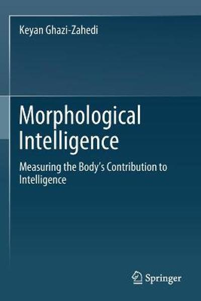 Morphological Intelligence - Keyan Ghazi-Zahedi
