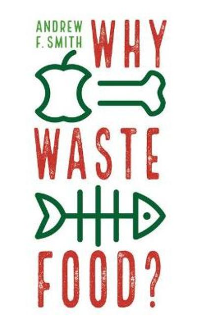 Why Waste Food? - Andrew F. Smith