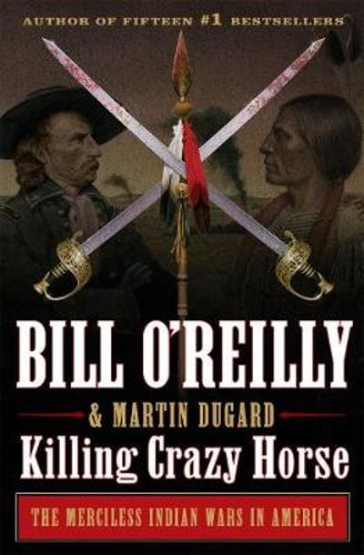 Killing Crazy Horse - Bill O'Reilly