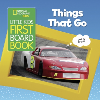 National Geographic Kids Little Kids First Board Book: Things That Go - National Geographic Kids