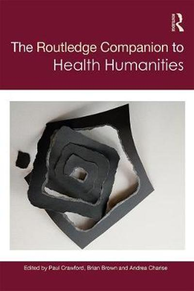 The Routledge Companion to Health Humanities - Paul Crawford