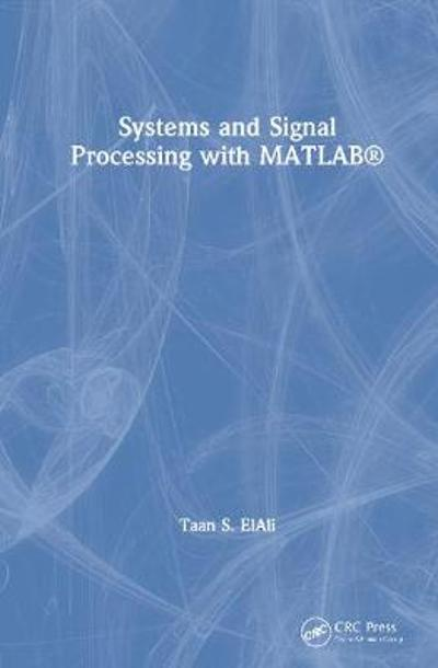 Systems and Signal Processing with MATLAB (R) - Taan S. ElAli