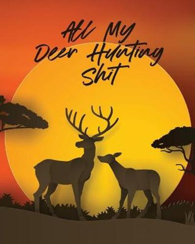 All My Deer Hunting Shit - Patricia Larson