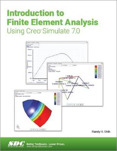 Introduction to Finite Element Analysis Using Creo Simulate 7.0 - Randy H. Shih