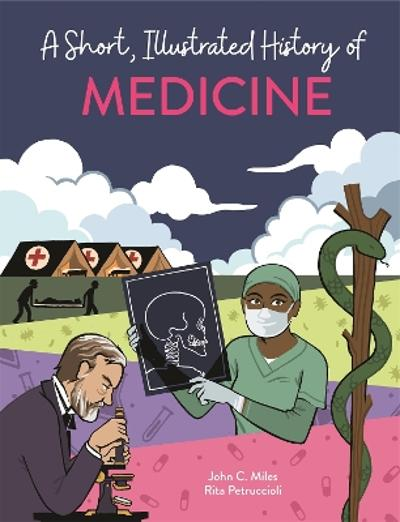 A Short, Illustrated History of... Medicine - John C. Miles