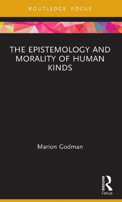 The Epistemology and Morality of Human Kinds - Marion Godman