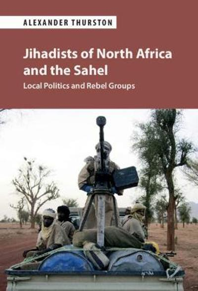 Jihadists of North Africa and the Sahel - Alexander Thurston