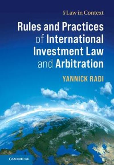 Rules and Practices of International Investment Law and Arbitration - Yannick Radi