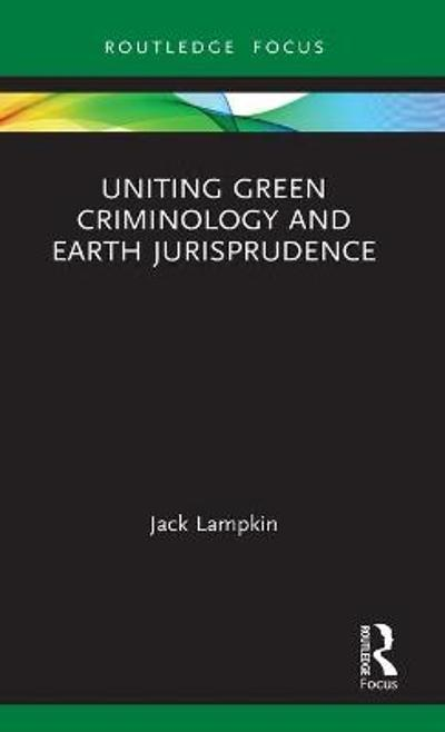 Uniting Green Criminology and Earth Jurisprudence - Jack Lampkin