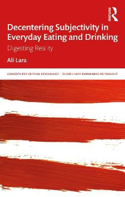 Decentering Subjectivity in Everyday Eating and Drinking - Ali Lara
