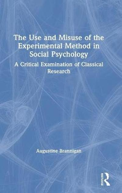 The Use and Misuse of the Experimental Method in Social Psychology - Augustine Brannigan