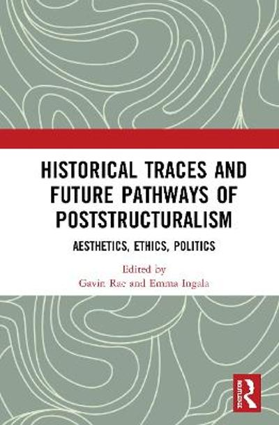 Historical Traces and Future Pathways of Poststructuralism - Gavin Rae