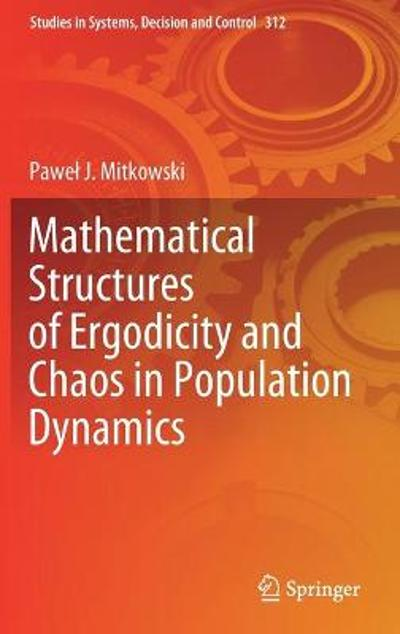 Mathematical Structures of Ergodicity and Chaos in Population Dynamics - Pawel J. Mitkowski