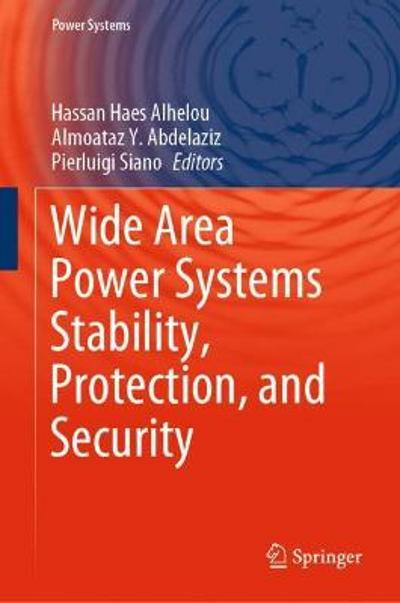 Wide Area Power Systems Stability, Protection, and Security - Hassan Haes Alhelou