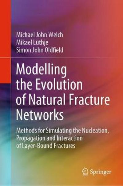 Modelling the Evolution of Natural Fracture Networks - Michael John Welch