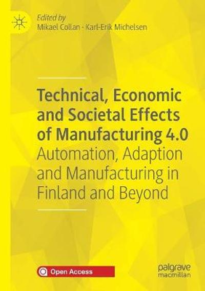 Technical, Economic and Societal Effects of Manufacturing 4.0 - Mikael Collan