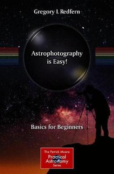 Astrophotography is Easy! - Gregory I. Redfern
