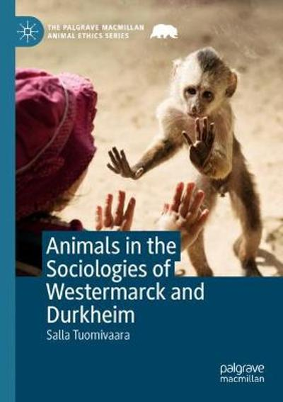Animals in the Sociologies of Westermarck and Durkheim - Salla Tuomivaara