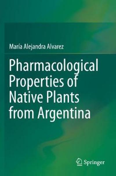 Pharmacological Properties of Native Plants from Argentina - Maria Alejandra Alvarez